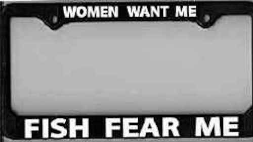 """License Plate Frame """"Women Want Me - Fish Fear Me"""" - Fishing, Fly Fishing"""