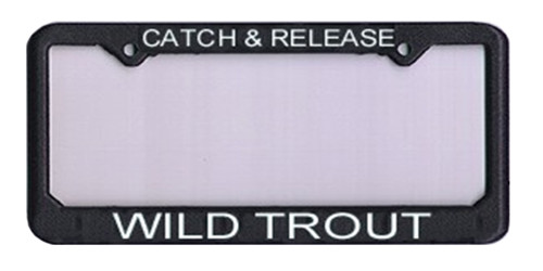 """License Plate Frame """"Catch And Release Wild Trout"""" - Fly Fishing"""