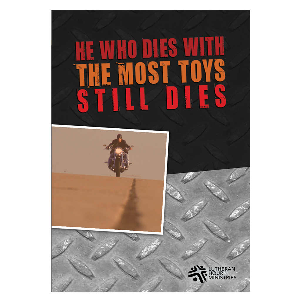 He Who Dies With The Most Toys Still Dies - Bible Study on DVD with Discussion Guide