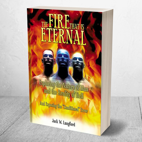 The Fire That Is Eternal: Exploring the Nature of Man and the Reality of Hell