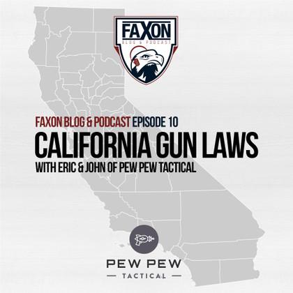 California Gun Laws | Episode 10: Faxon Blog & Podcast