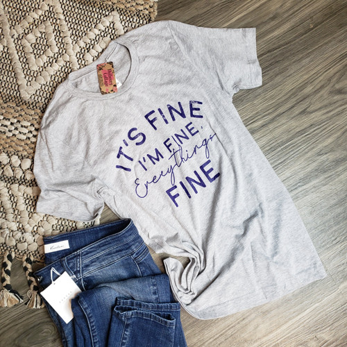 It's Fine, I'm Fine Everything's Fine Tee