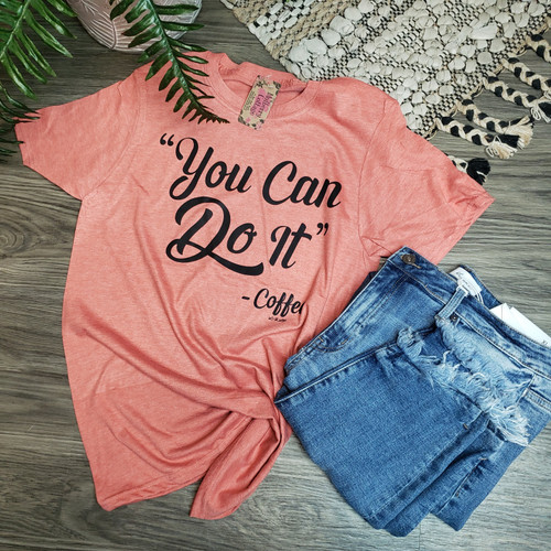 You Can Do It Tee-H. Bronze