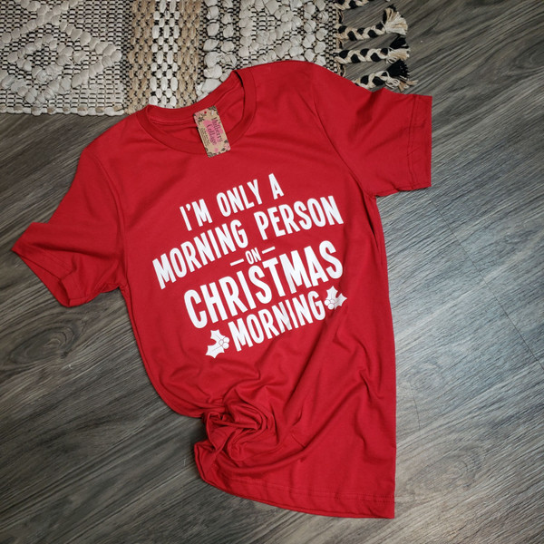 I'm only a Morning Person on Christmas Tee