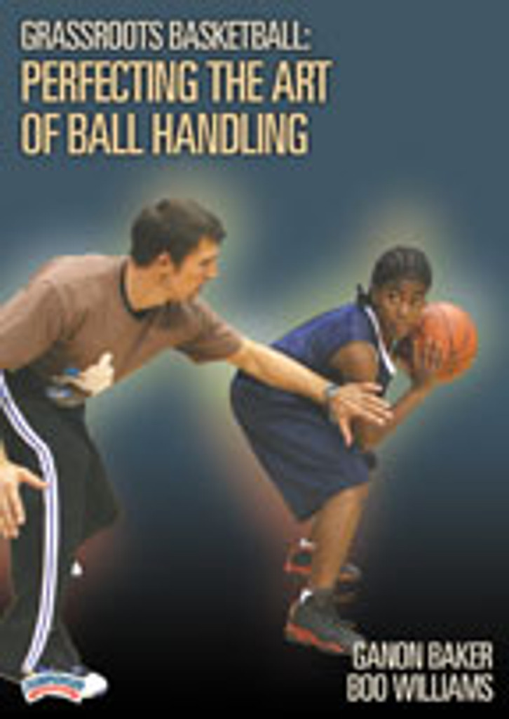 Grassroots Basketball: Perfecting the Art of Ball Handling: Ganon Baker & Boo Williams
