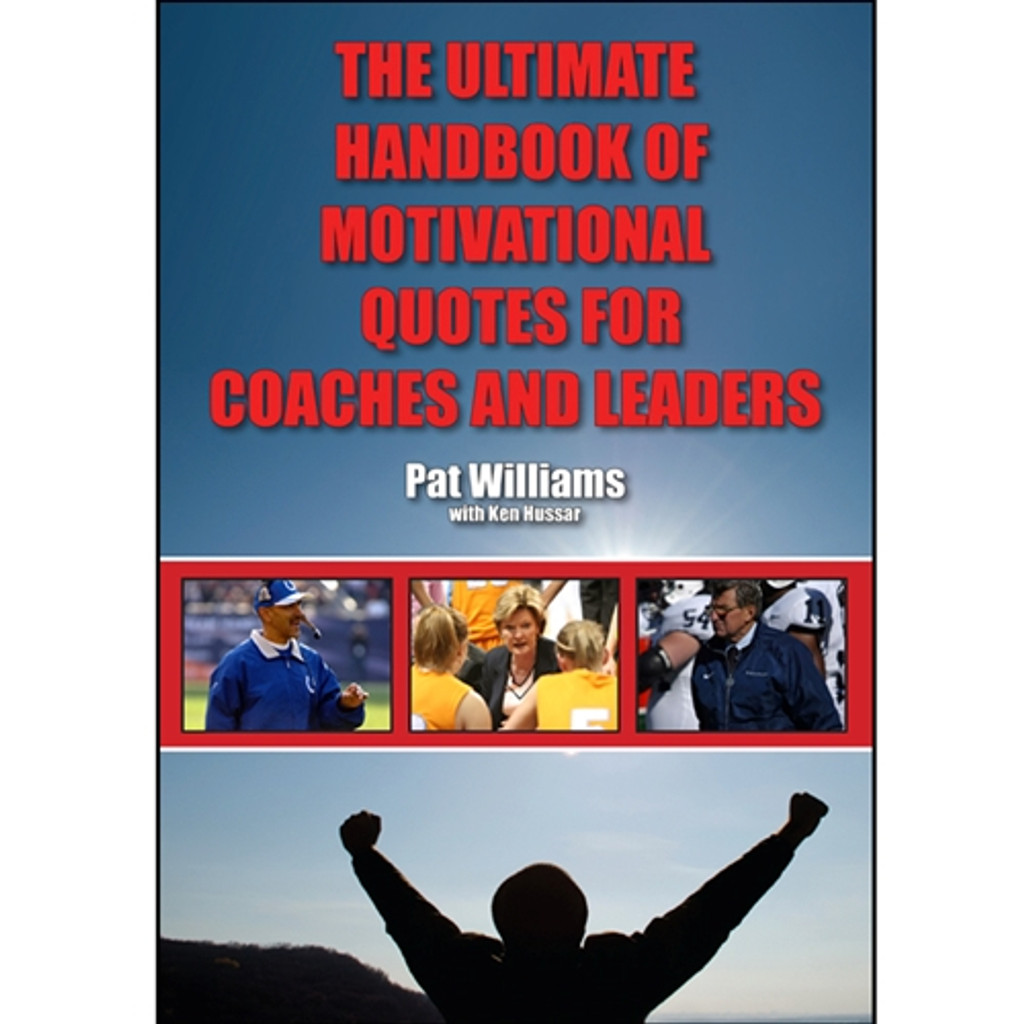 The Ultimate Handbook of Motivational Quotes for Coaches and Leaders: Pat Williams