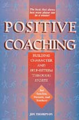 Positive Coaching: Building Character and Self-Esteem: Jim Thompson