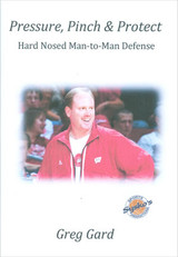 Pressure, Pinch & Protect: Hard Nosed Man-to-Man Defense: Greg Gard