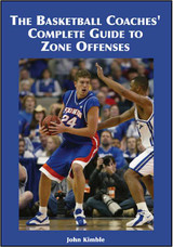 The Basketball Coaches Complete Guide to Zone Offenses: John Kimble