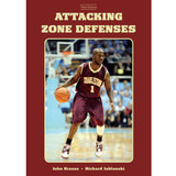 Attacking Zone Defenses (Third Edition): John Kresse & Richard Jablonski