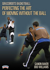 Grassroots Basketball: The Art of Moving without the Basketball: Ganon Baker & Boo Williams