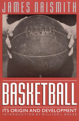 Basketball: Its Origin and Development: James Naismith
