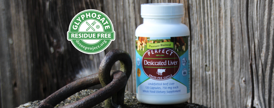 Perfect Desiccated Liver Is The World's First and Only Glyphosate Residue Free Certified Desiccated Liver