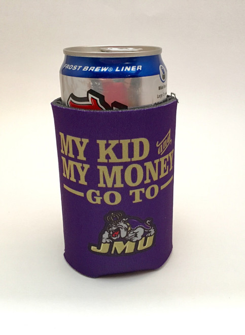 """My Kid and My Money Go To JMU"" Koozie"