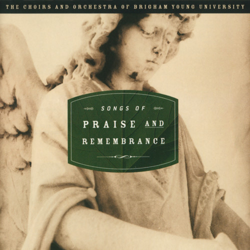 Songs of Praise and Remembrance [CD] - BYU Choirs and Orchestra
