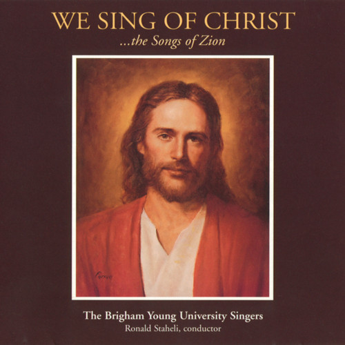 We Sing of Christ: The Songs of Zion CD - BYU Singers
