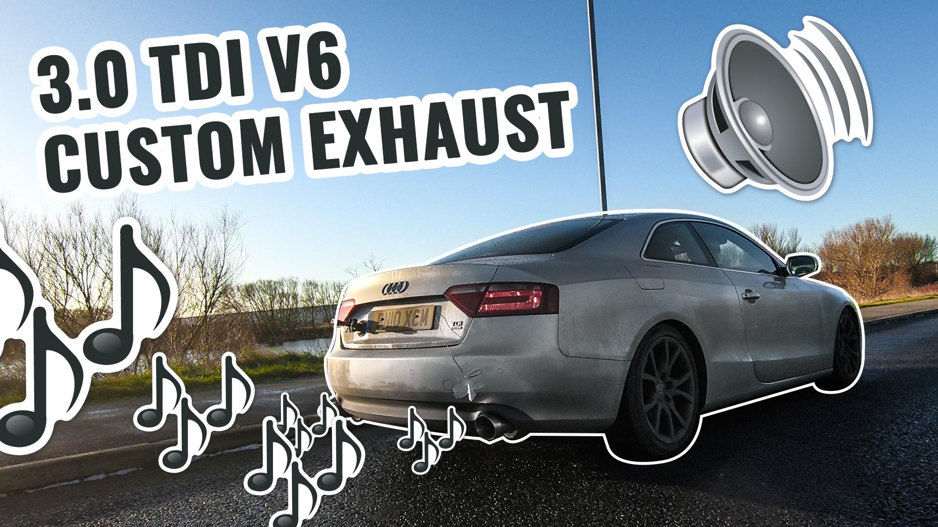 V6 TDI CUSTOM EXHAUST! - AUDI A5 3 0 TDI QUATTRO PROJECT