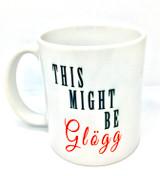 This Might Be Glögg Coffee Mug