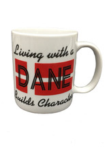 """Living With a Dane Builds Character"" Mug"
