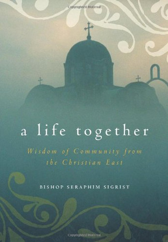 A Life Together: Wisdom of Community from the Christian East