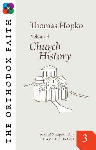 The Orthodox Faith Volume Three: Church History
