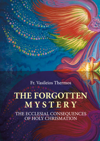 The Forgotten Mystery - Ecclesial Consequences of Holy Chrismation