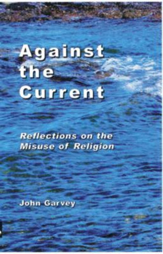 Against the Current - Reflections on the Misuse of Religion