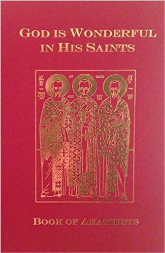 God is Wonderful in His Saints - Book of Akathists