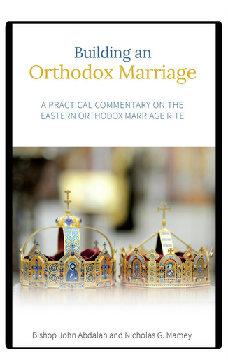 Building an Orthodox Marriage: A Practical Commentary on the Eastern Orthodox Marriage Rite
