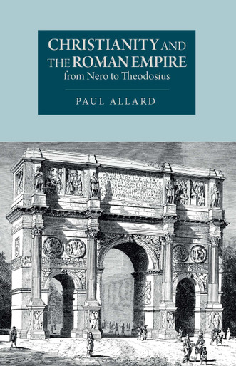 Christianity and the Roman Empire from Nero to Theodosius