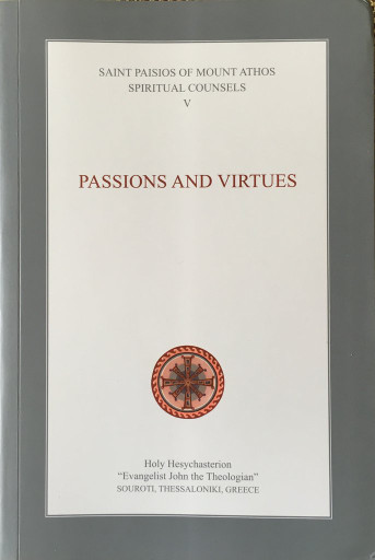 Spiritual Counsels of the Elder Paisios - Passions and Virtues