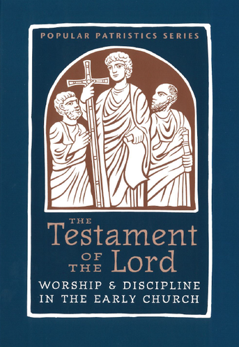 The Testament of the Lord: Worship & Discipline in the Early Church