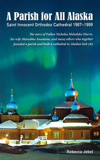 A Parish for All Alaska: Saint Innocent Orthodox Cathedral, 1967-1999