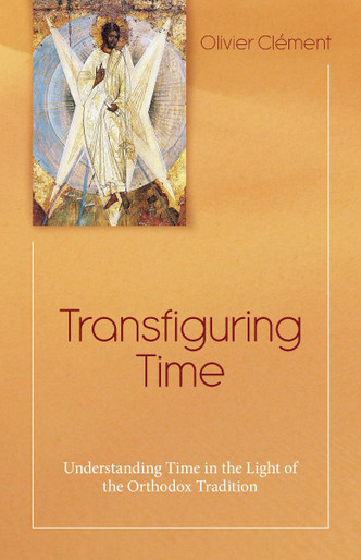 Transfiguring Time: Understanding Time in the Light of the Orthodox Tradition