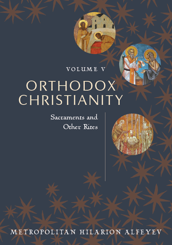 Orthodox Christianity, Volume V: Sacraments and Other Rites