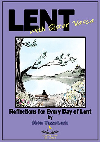 Lent with Sister Vassa: Reflections for Every Day of Great Lent