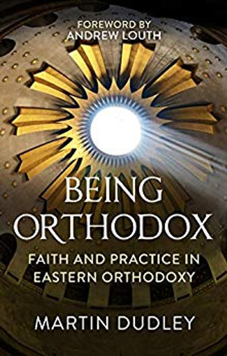 Being Orthodox: Faith and Practice in Eastern Orthodoxy