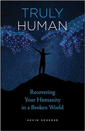 Truly Human: Recovering Your Humanity in a Broken World