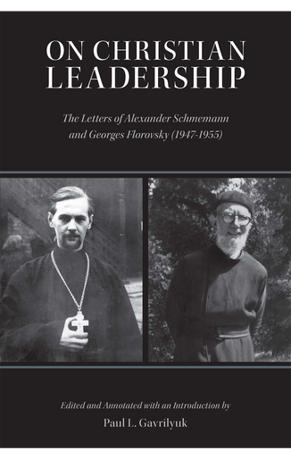 On Christian Leadership: The Letters of Alexander Schmemann and Georges Florovsky (1947-1955)