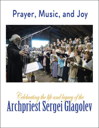 Prayer, Music, and Joy - Celebrating the Life and Legacy of the Archpriest Sergei Glagolev