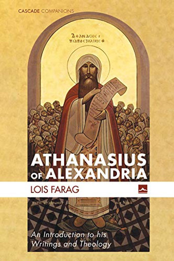 Athanasius of Alexandria: An Introduction to his Writings and Theology