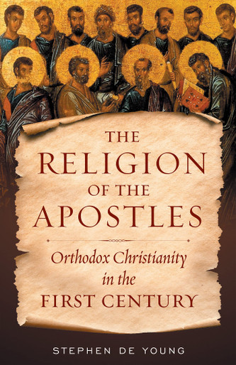 The Religion of the Apostles: Orthodox Christianity in the First Century