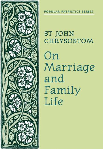On Marriage and Family Life: St. John Chrysostom