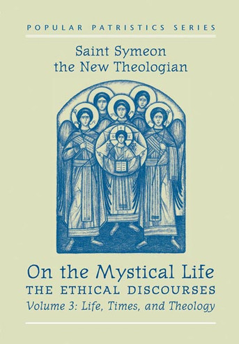 On the Mystical Life, The Ethical Discourses: St. Symeon the New Theologian, Volume III: Life, Times, and Theology