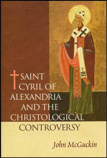 Saint Cyril of Alexandria and the Christological Controversy