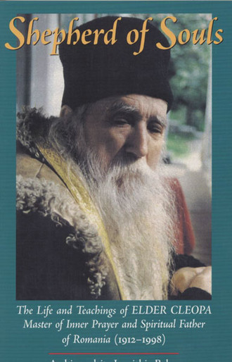 Shepherd of Souls: The Life and Teachings of Elder Cleopa, Master of Inner Prayer & Spiritual Father of Romania (1912-1998)