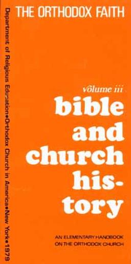Orthodox Faith, The, vol. III: Bible and Church History