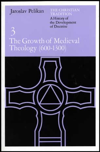 The Christian Tradition, Volume III: The Growth of Medieval Theology (600-1300)