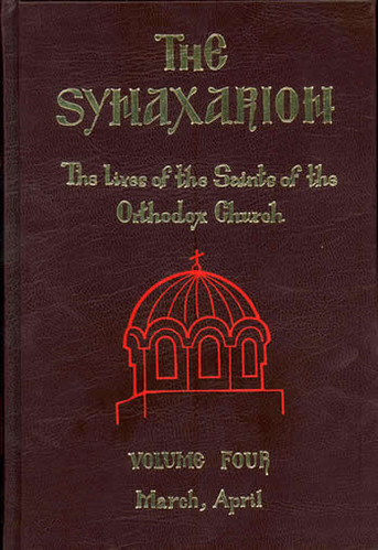 The Synaxarion: The Lives of the Saints of the Orthodox Church, Volume IV: March-April