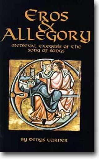 Eros and Allegory: Medieval Exegesis of the Song of Songs